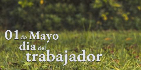 01 de Mayo, día del trabajador